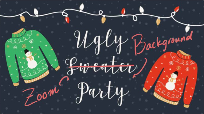 Ugly Zoom Background Holiday Happy Hour (12/10/20 – 6pm)